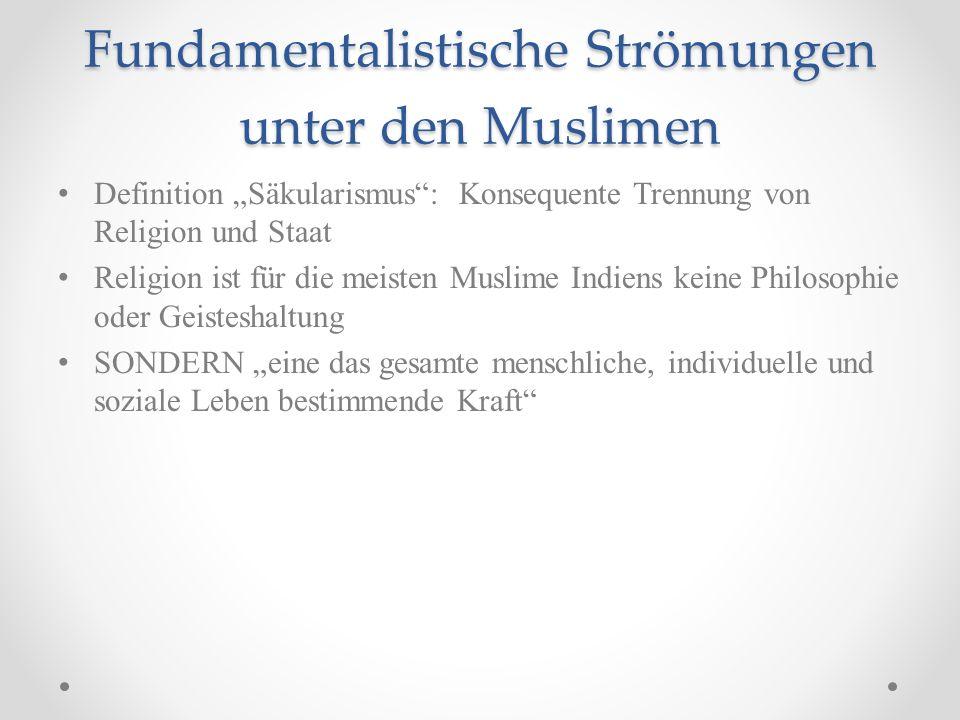 Fundamentalistische Strömungen unter den Muslimen Definition Säkularismus: Konsequente Trennung von Religion und Staat Religion ist für die meisten Mu