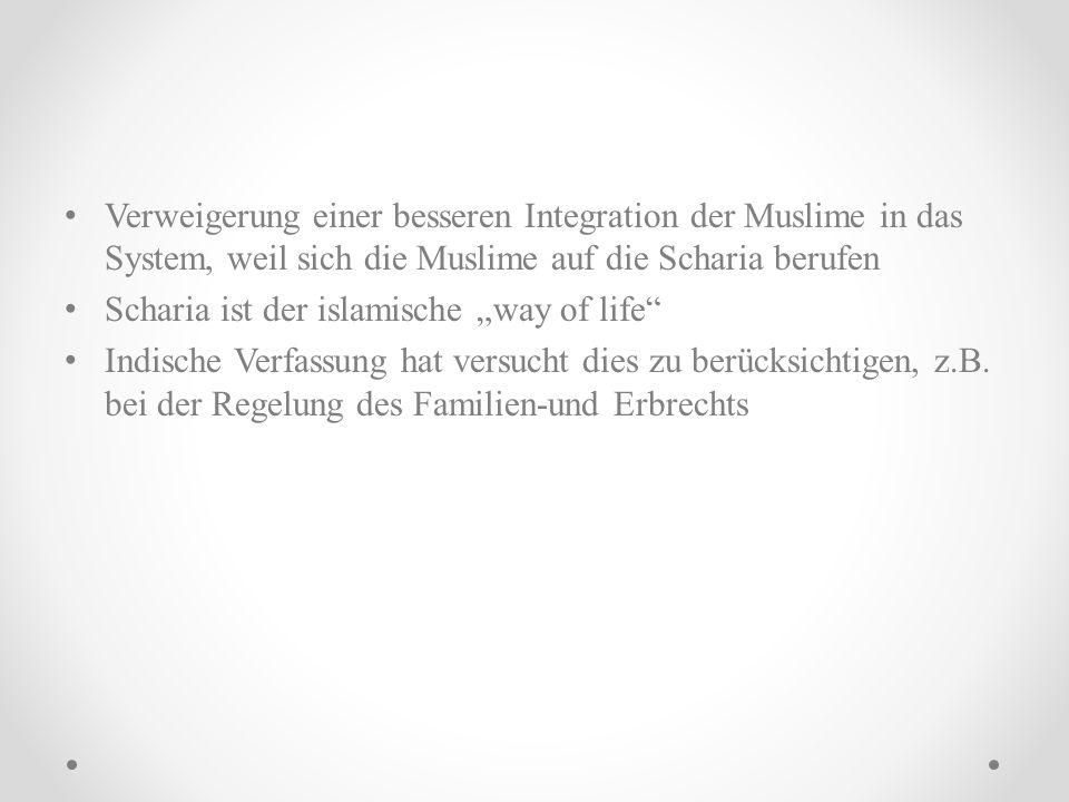 Verweigerung einer besseren Integration der Muslime in das System, weil sich die Muslime auf die Scharia berufen Scharia ist der islamische way of lif