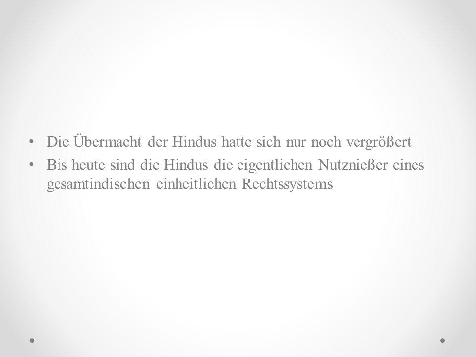 Die Übermacht der Hindus hatte sich nur noch vergrößert Bis heute sind die Hindus die eigentlichen Nutznießer eines gesamtindischen einheitlichen Rech