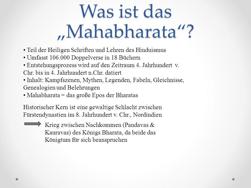 Was ist das Mahabharata? Teil der Heiligen Schriften und Lehren des Hinduismus Umfasst 106.000 Doppelverse in 18 Büchern Entstehungsprozess wird auf d