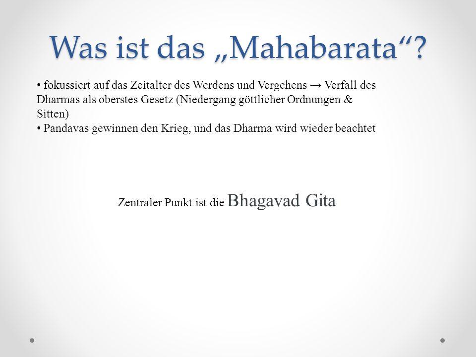 Was ist das Mahabarata? fokussiert auf das Zeitalter des Werdens und Vergehens Verfall des Dharmas als oberstes Gesetz (Niedergang göttlicher Ordnunge
