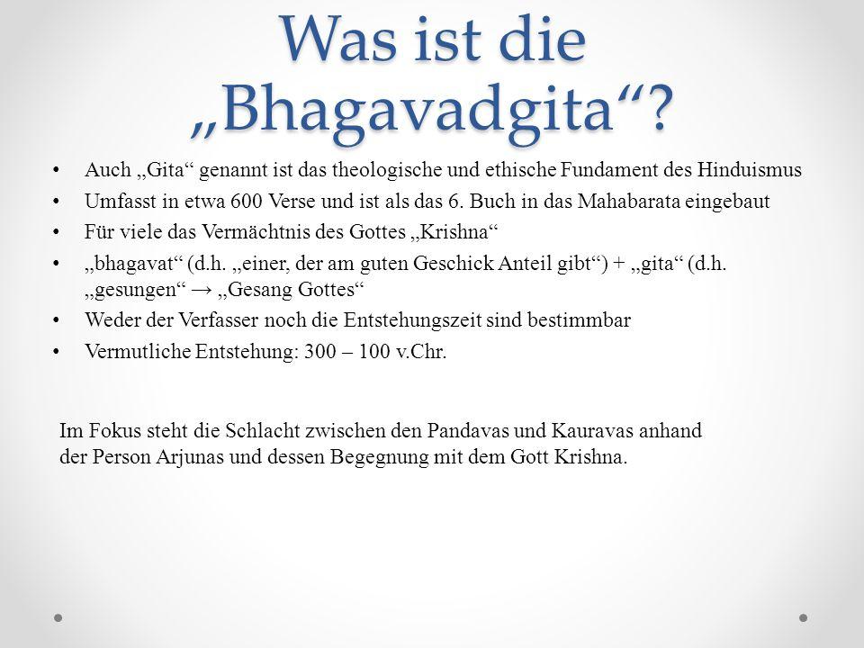 Was ist die Bhagavadgita? Auch Gita genannt ist das theologische und ethische Fundament des Hinduismus Umfasst in etwa 600 Verse und ist als das 6. Bu