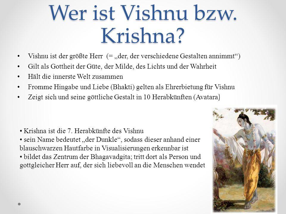Wer ist Vishnu bzw. Krishna? Vishnu ist der größte Herr (= der, der verschiedene Gestalten annimmt) Gilt als Gottheit der Güte, der Milde, des Lichts