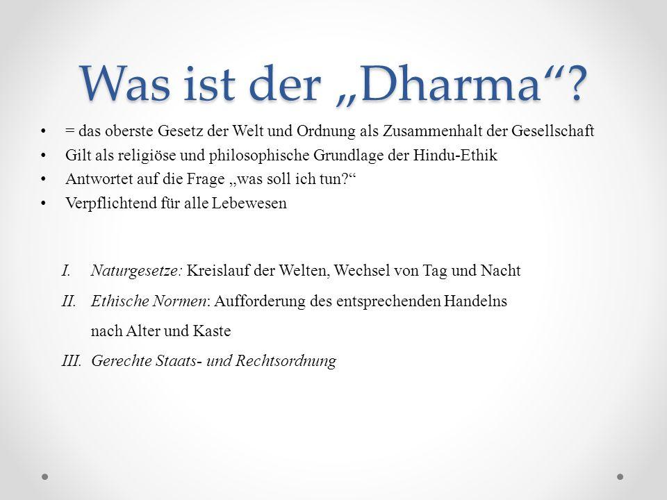 Was ist der Dharma? = das oberste Gesetz der Welt und Ordnung als Zusammenhalt der Gesellschaft Gilt als religiöse und philosophische Grundlage der Hi