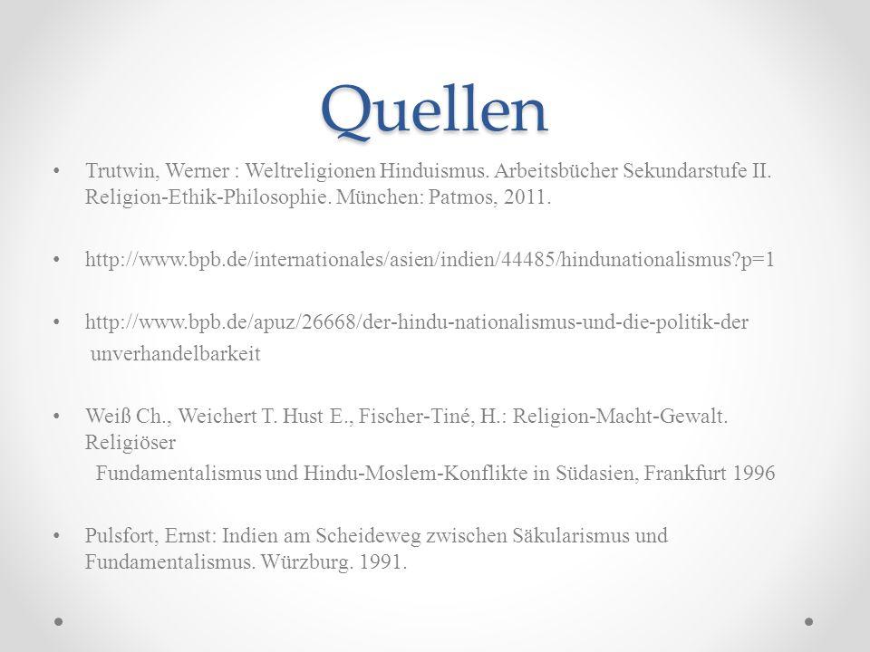 Quellen Trutwin, Werner : Weltreligionen Hinduismus. Arbeitsbücher Sekundarstufe II. Religion-Ethik-Philosophie. München: Patmos, 2011. http://www.bpb