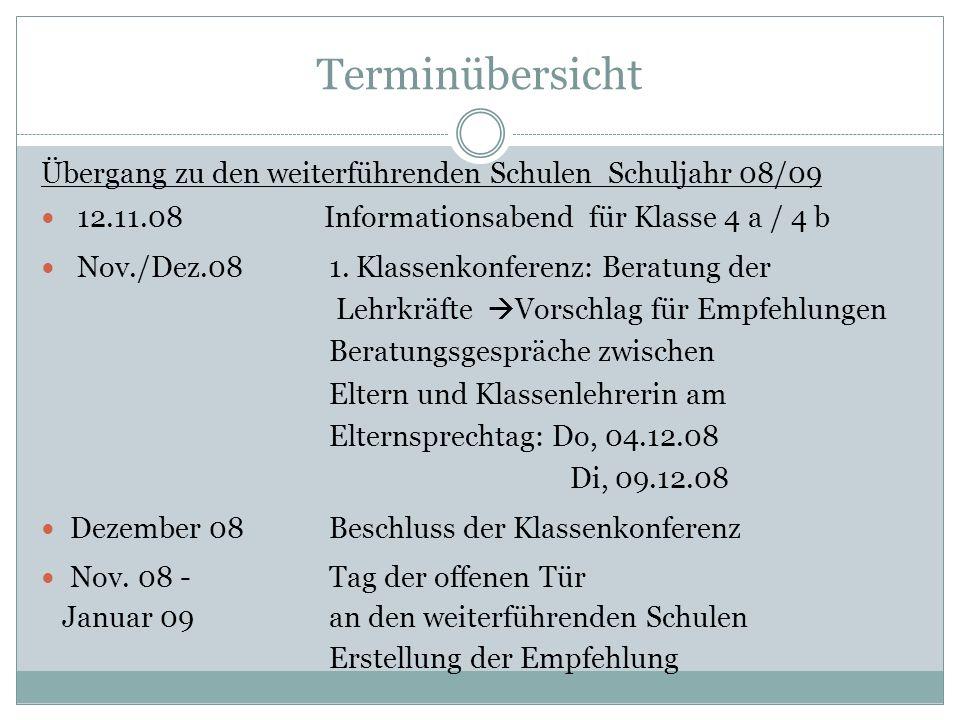 Terminübersicht Übergang zu den weiterführenden Schulen Schuljahr 08/09 12.11.08 Informationsabend für Klasse 4 a / 4 b Nov./Dez.081. Klassenkonferenz