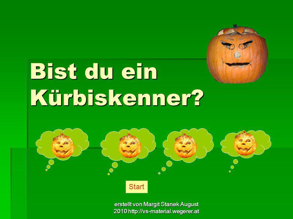 erstellt von Margit Stanek August 2010 http://vs-material.wegerer.at Bist du ein Kürbiskenner? Start