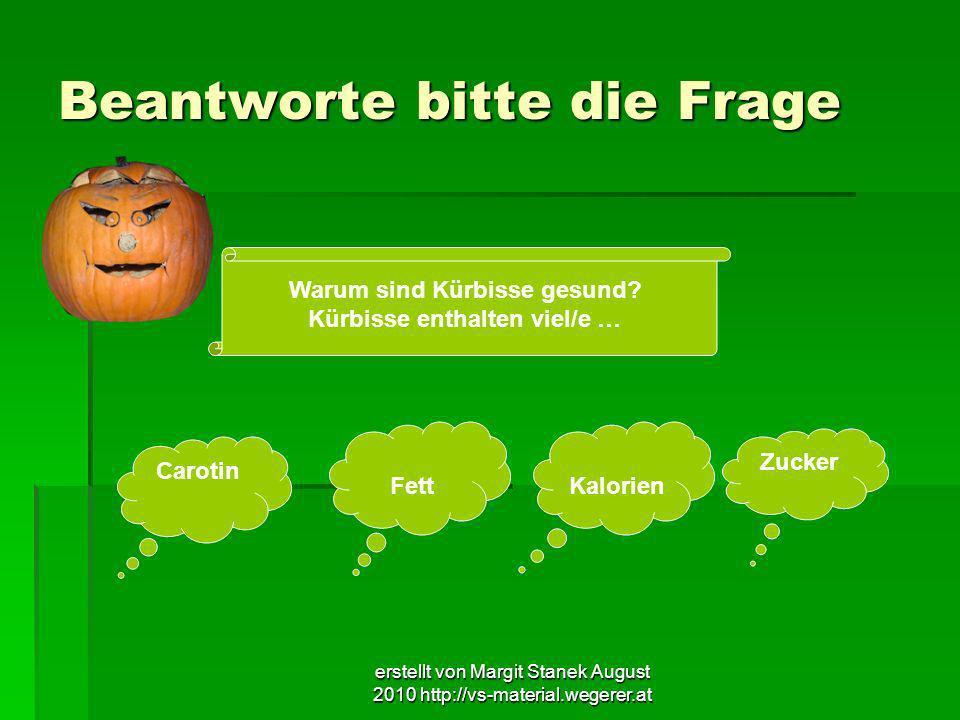 erstellt von Margit Stanek August 2010 http://vs-material.wegerer.at Beantworte bitte die Frage Warum sind Kürbisse gesund? Kürbisse enthalten viel/e