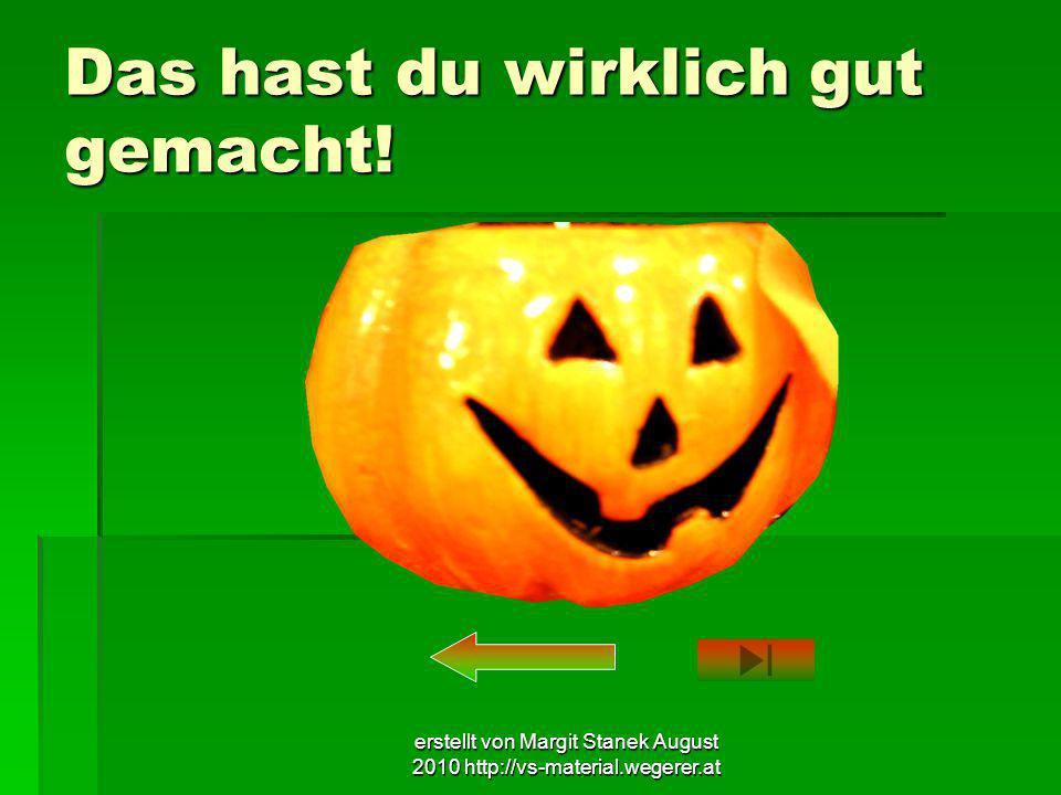 erstellt von Margit Stanek August 2010 http://vs-material.wegerer.at Das hast du wirklich gut gemacht!