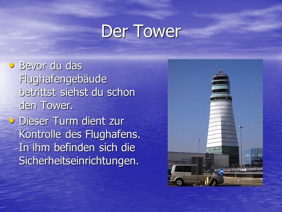 Der Tower Bevor du das Flughafengebäude betrittst siehst du schon den Tower. Bevor du das Flughafengebäude betrittst siehst du schon den Tower. Dieser
