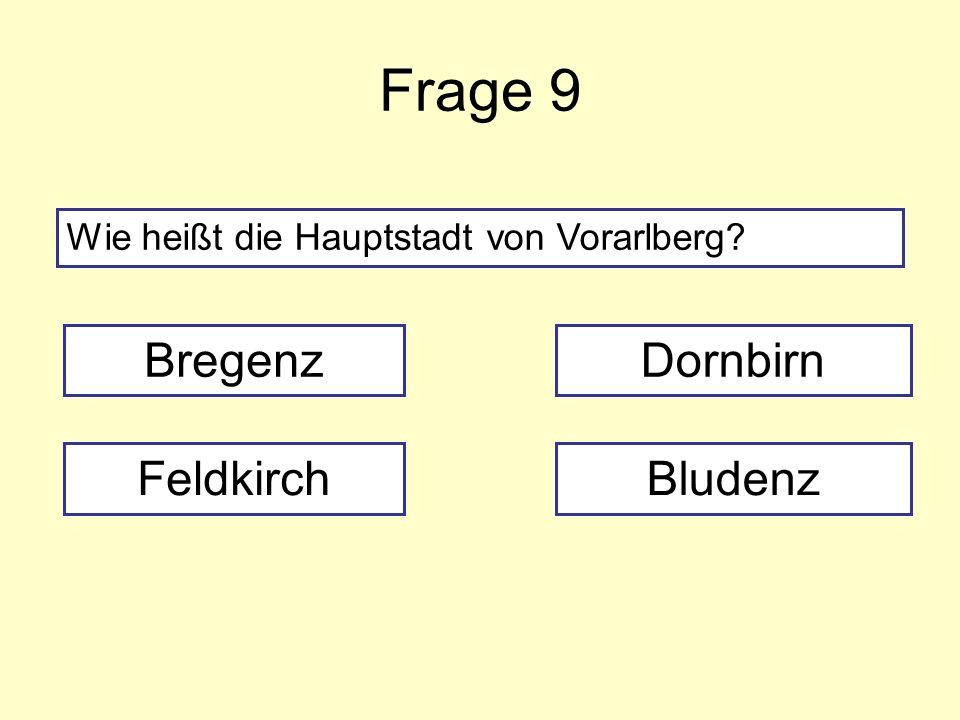 Frage 9 Wie heißt die Hauptstadt von Vorarlberg? Bregenz FeldkirchBludenz Dornbirn