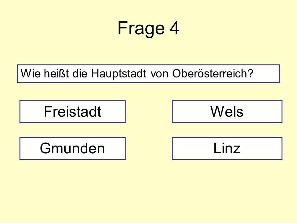 Frage 4 Wie heißt die Hauptstadt von Oberösterreich? Freistadt GmundenLinz Wels
