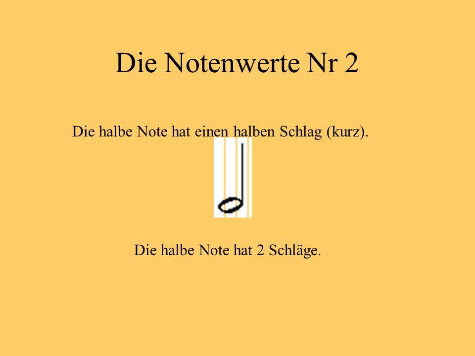 Die Notenwerte Nr 2 Die halbe Note hat einen halben Schlag (kurz). Die halbe Note hat 2 Schläge.
