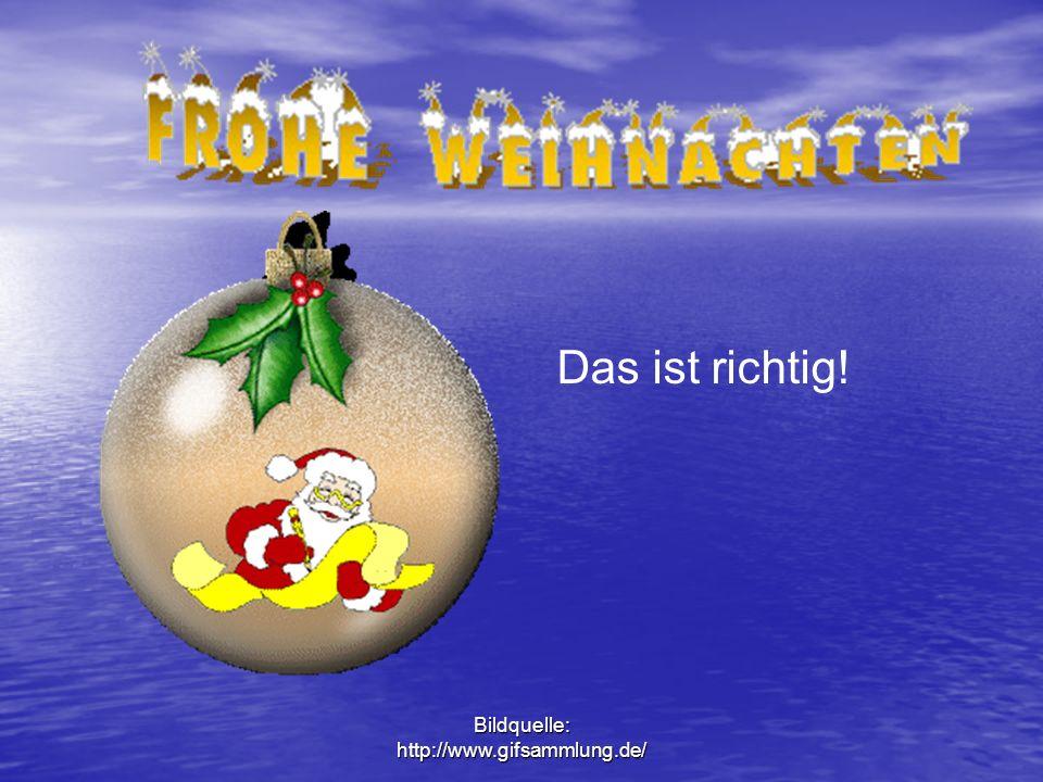 Bildquelle: http://www.gifsammlung.de/ Das ist leider falsch!