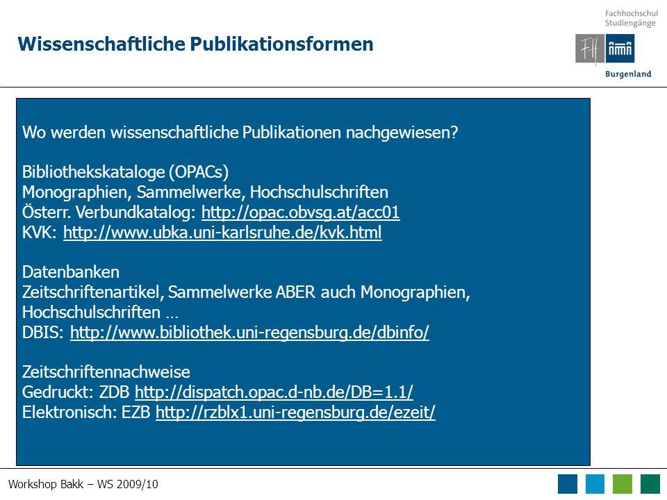 Workshop Bakk – WS 2009/10 Wissenschaftliche Publikationsformen Wo werden wissenschaftliche Publikationen nachgewiesen? Bibliothekskataloge (OPACs) Mo