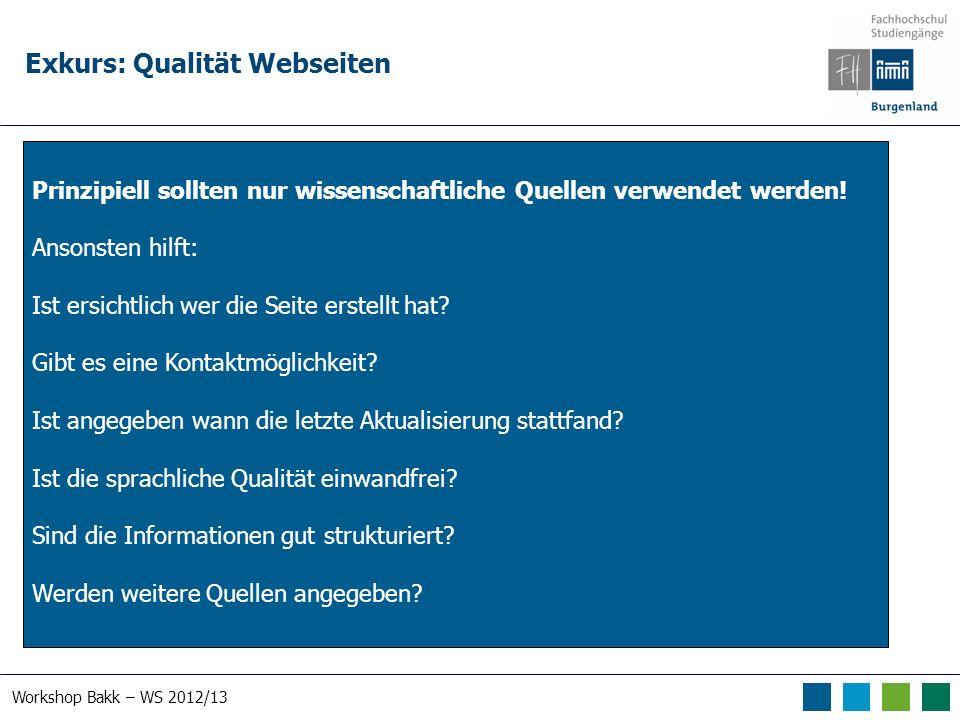 Workshop Bakk – WS 2012/13 Exkurs: Qualität Webseiten Prinzipiell sollten nur wissenschaftliche Quellen verwendet werden! Ansonsten hilft: Ist ersicht