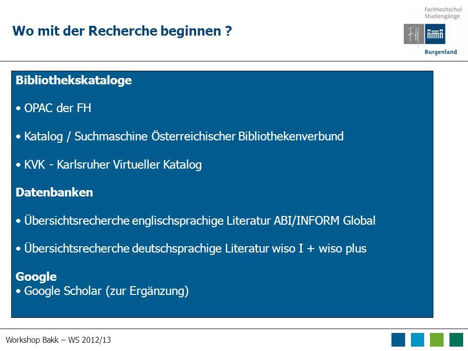 Workshop Bakk – WS 2012/13 Recherchetypen Bibliografische Recherche Suche nach Titeln einer Literaturliste Thematische Recherche Suche nach einem bestimmten Themengebiet