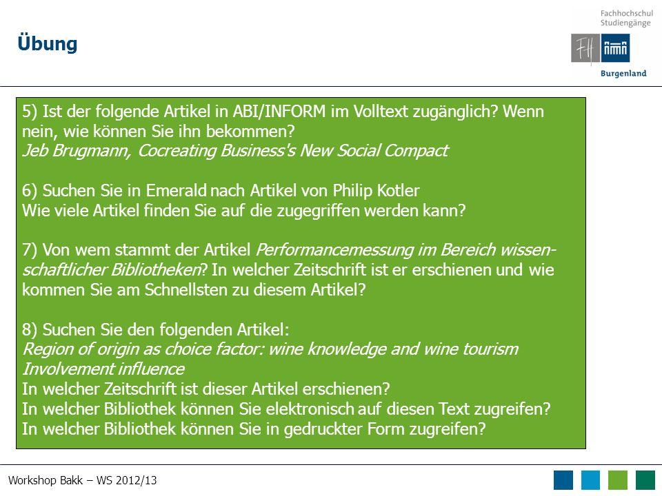 Workshop Bakk – WS 2012/13 Übung 5) Ist der folgende Artikel in ABI/INFORM im Volltext zugänglich? Wenn nein, wie können Sie ihn bekommen? Jeb Brugman