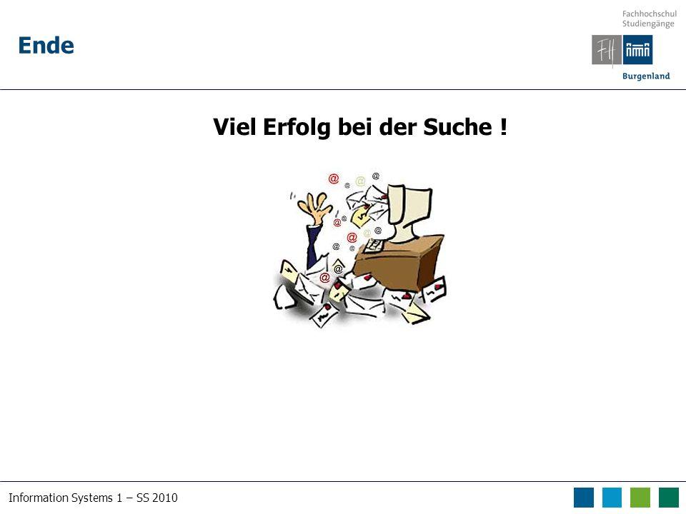 Information Systems 1 – SS 2010 Ende Viel Erfolg bei der Suche !