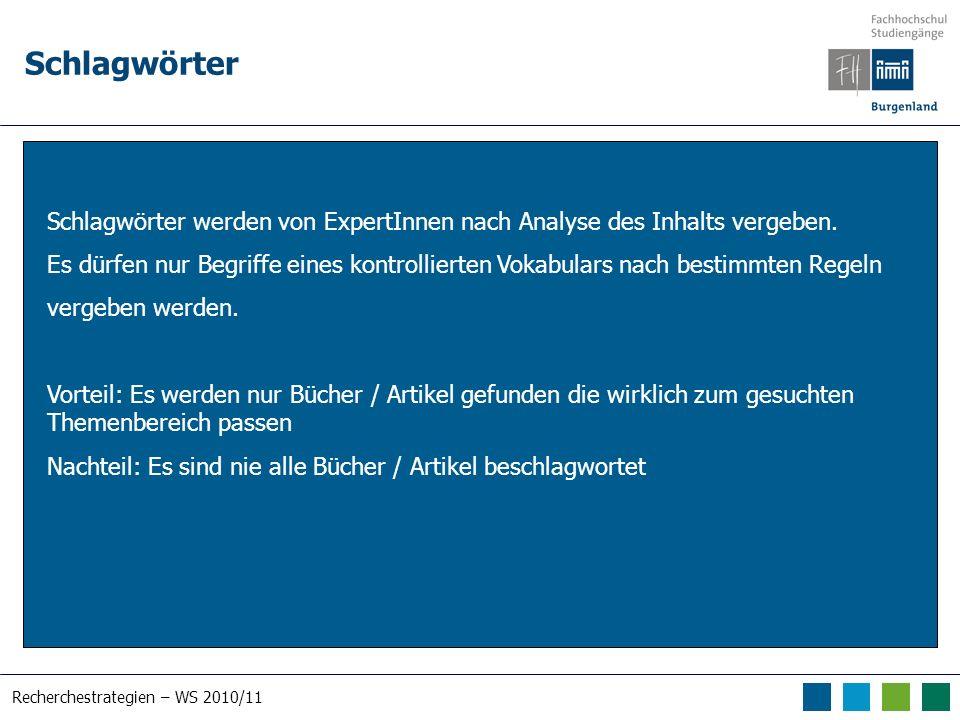 Recherchestrategien – WS 2010/11 Schlagwörter Schlagwörter werden von ExpertInnen nach Analyse des Inhalts vergeben. Es dürfen nur Begriffe eines kont