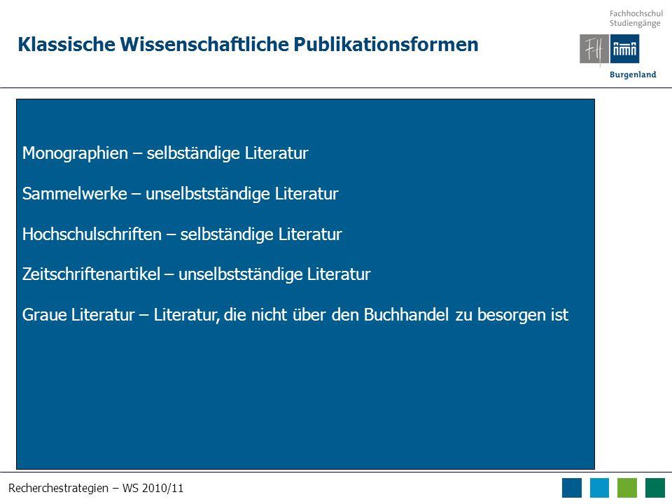 Recherchestrategien – WS 2010/11 Klassische Wissenschaftliche Publikationsformen Monographien – selbständige Literatur Sammelwerke – unselbstständige