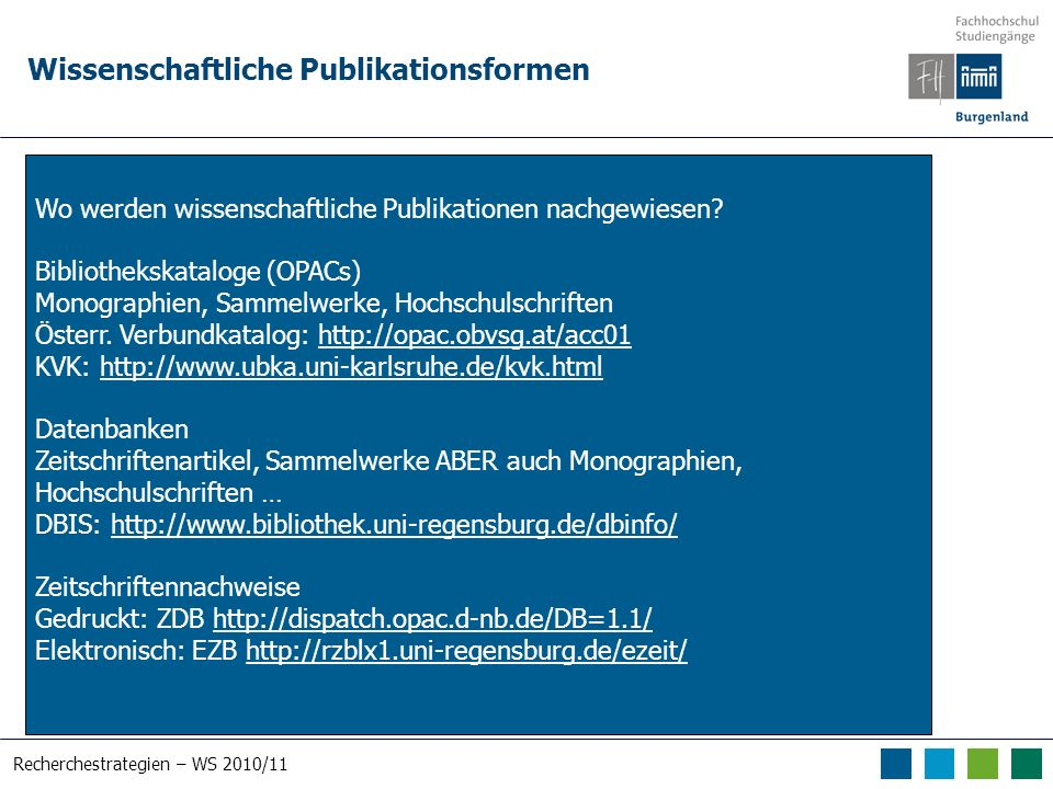 Recherchestrategien – WS 2010/11 Wissenschaftliche Publikationsformen Wo werden wissenschaftliche Publikationen nachgewiesen? Bibliothekskataloge (OPA