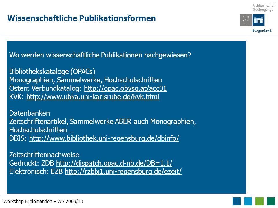 Workshop Diplomanden – WS 2009/10 Wissenschaftliche Publikationsformen Wo werden wissenschaftliche Publikationen nachgewiesen.