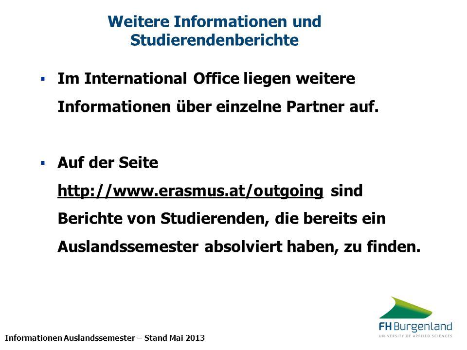 Informationen Auslandssemester – Stand Mai 2013 Weitere Informationen und Studierendenberichte Im International Office liegen weitere Informationen üb