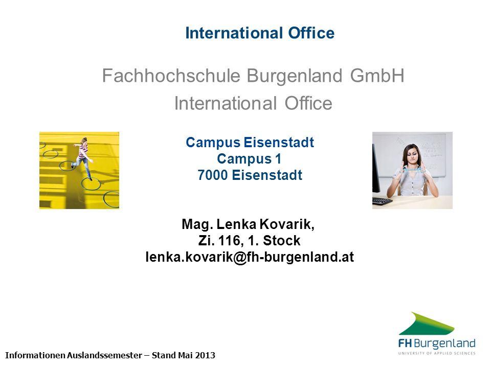 Informationen Auslandssemester – Stand Mai 2013 Fachhochschule Burgenland GmbH International Office Campus Eisenstadt Campus 1 7000 Eisenstadt Mag. Le