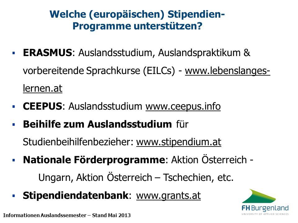 Informationen Auslandssemester – Stand Mai 2013 Welche (europäischen) Stipendien- Programme unterstützen? ERASMUS: Auslandsstudium, Auslandspraktikum