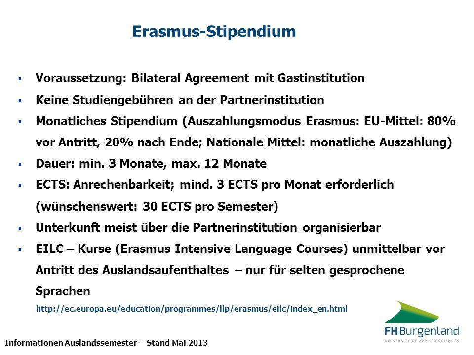 Informationen Auslandssemester – Stand Mai 2013 Erasmus-Stipendium Voraussetzung: Bilateral Agreement mit Gastinstitution Keine Studiengebühren an der