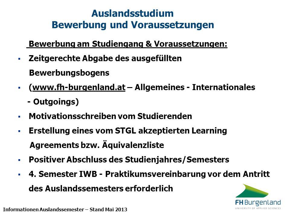 Informationen Auslandssemester – Stand Mai 2013 Auslandsstudium Bewerbung und Voraussetzungen Bewerbung am Studiengang & Voraussetzungen: Zeitgerechte