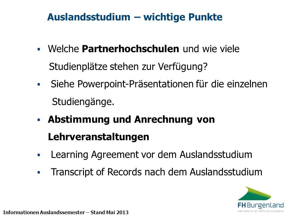 Informationen Auslandssemester – Stand Mai 2013 Auslandsstudium – wichtige Punkte Welche Partnerhochschulen und wie viele Studienplätze stehen zur Ver