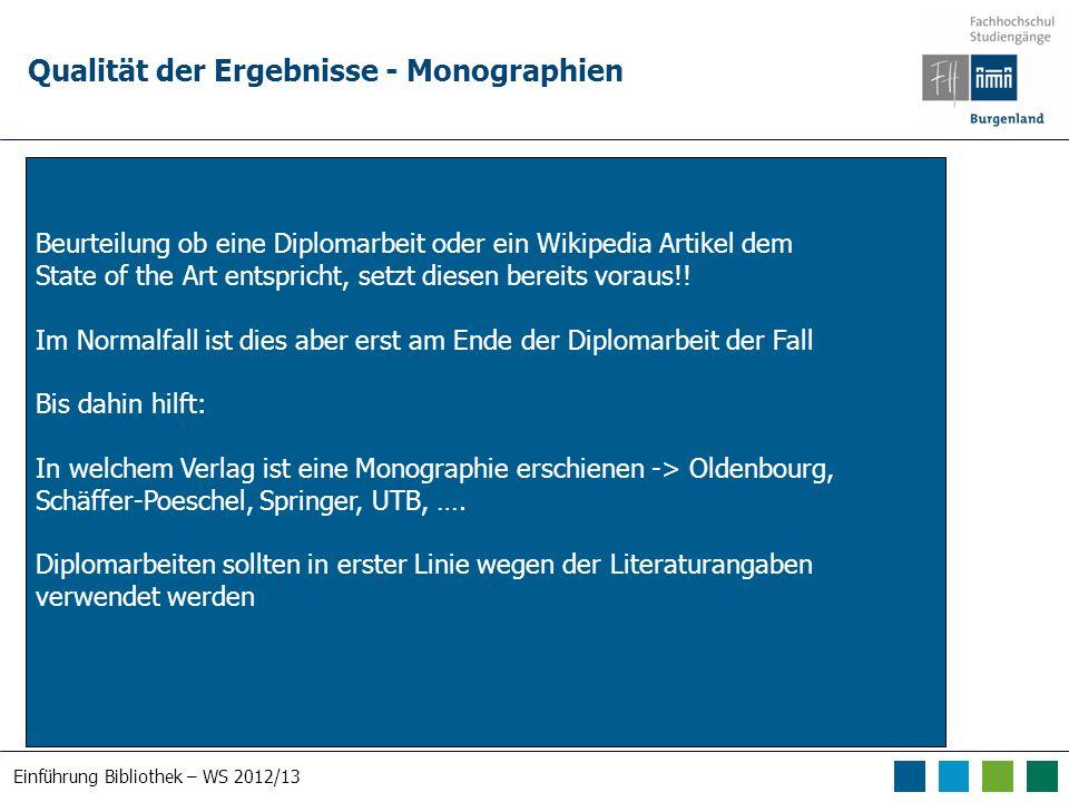 Einführung Bibliothek – WS 2012/13 Qualität der Ergebnisse - Monographien Beurteilung ob eine Diplomarbeit oder ein Wikipedia Artikel dem State of the Art entspricht, setzt diesen bereits voraus!.