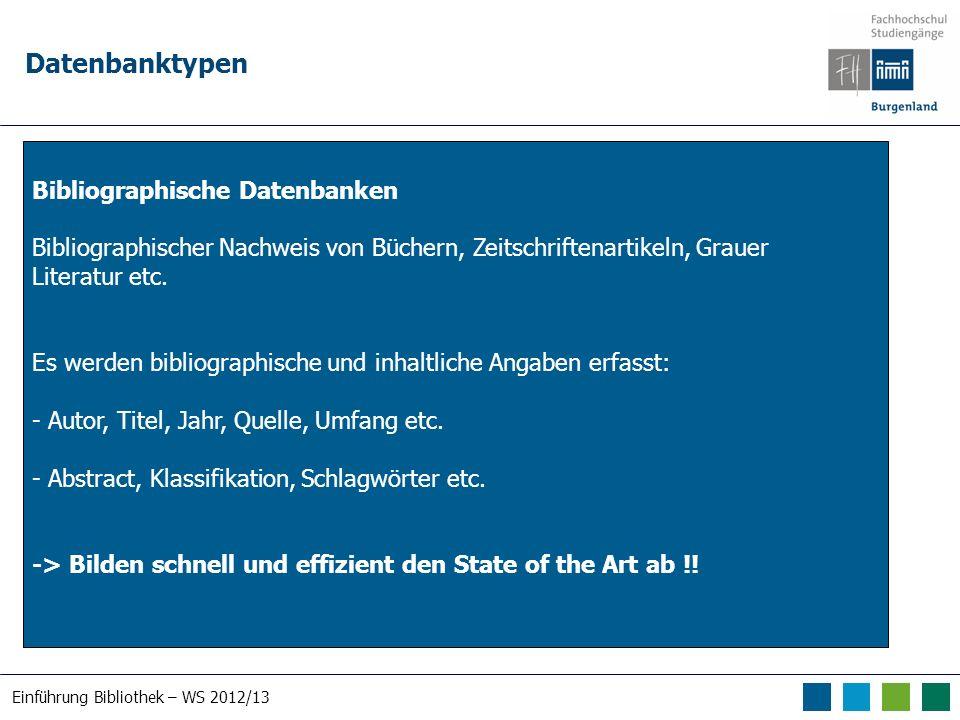 Einführung Bibliothek – WS 2012/13 Datenbanktypen Bibliographische Datenbanken Bibliographischer Nachweis von Büchern, Zeitschriftenartikeln, Grauer Literatur etc.