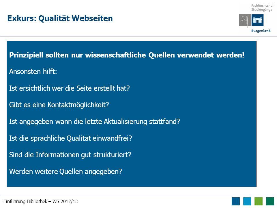 Einführung Bibliothek – WS 2012/13 Exkurs: Qualität Webseiten Prinzipiell sollten nur wissenschaftliche Quellen verwendet werden! Ansonsten hilft: Ist