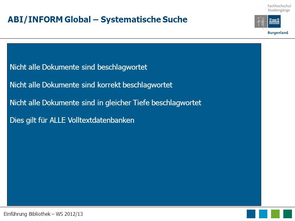 Einführung Bibliothek – WS 2012/13 ABI/INFORM Global – Systematische Suche Nicht alle Dokumente sind beschlagwortet Nicht alle Dokumente sind korrekt beschlagwortet Nicht alle Dokumente sind in gleicher Tiefe beschlagwortet Dies gilt für ALLE Volltextdatenbanken