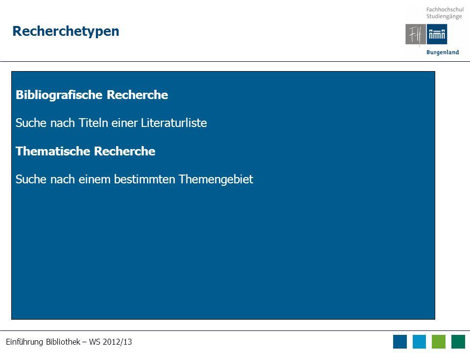 Einführung Bibliothek – WS 2012/13 Recherchetypen Bibliografische Recherche Suche nach Titeln einer Literaturliste Thematische Recherche Suche nach ei