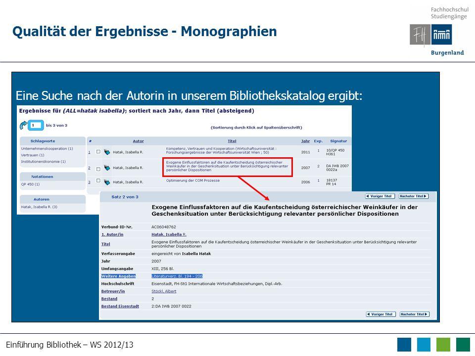 Einführung Bibliothek – WS 2012/13 Qualität der Ergebnisse - Monographien Eine Suche nach der Autorin in unserem Bibliothekskatalog ergibt: