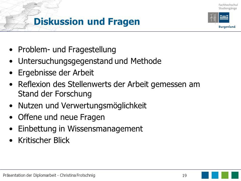Präsentation der Diplomarbeit - Christina Frotschnig 19 Diskussion und Fragen Problem- und Fragestellung Untersuchungsgegenstand und Methode Ergebniss