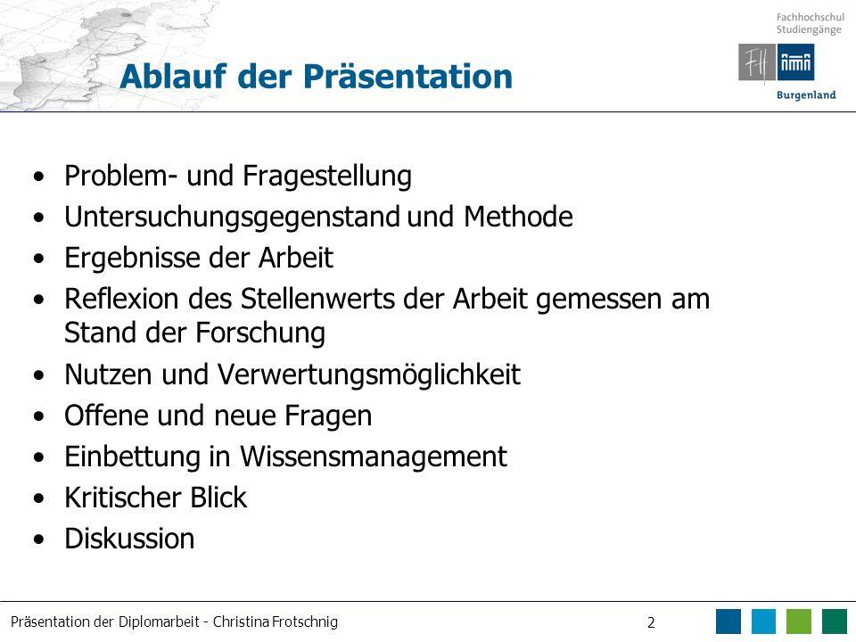 Präsentation der Diplomarbeit - Christina Frotschnig 2 Ablauf der Präsentation Problem- und Fragestellung Untersuchungsgegenstand und Methode Ergebnis