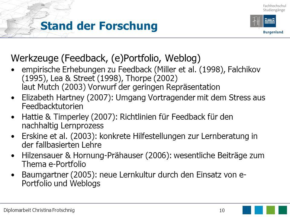 Diplomarbeit Christina Frotschnig 10 Stand der Forschung Werkzeuge (Feedback, (e)Portfolio, Weblog) empirische Erhebungen zu Feedback (Miller et al. (