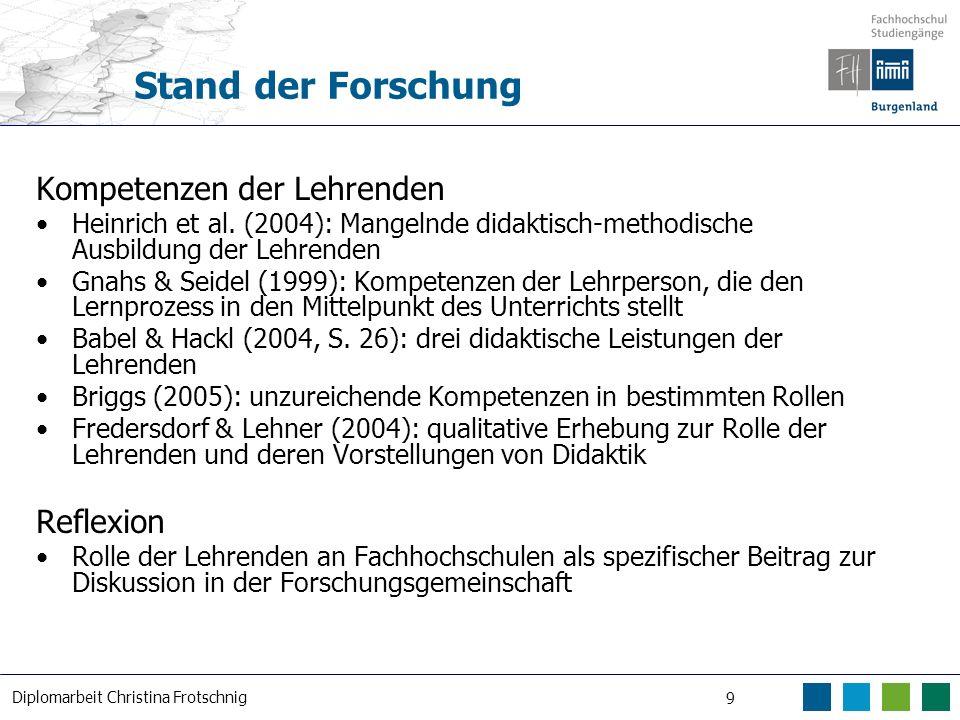 Diplomarbeit Christina Frotschnig 9 Stand der Forschung Kompetenzen der Lehrenden Heinrich et al. (2004): Mangelnde didaktisch-methodische Ausbildung