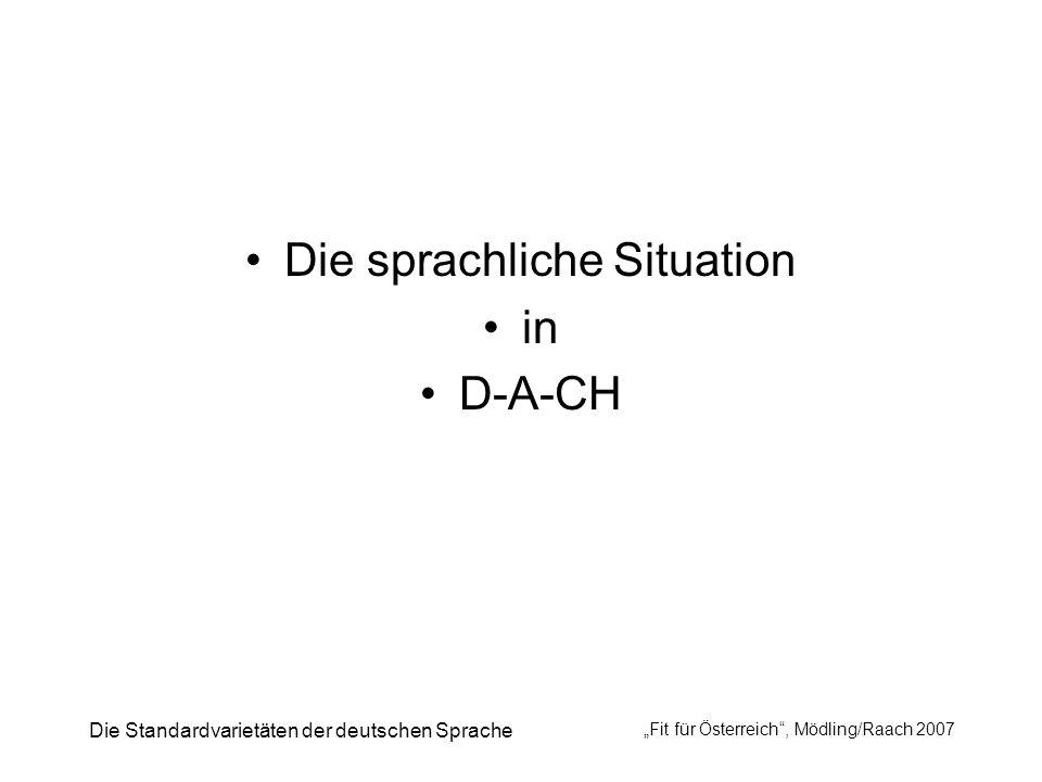 Die Standardvarietäten der deutschen Sprache Fit für Österreich, Mödling/Raach 2007 Die sprachliche Situation in D-A-CH
