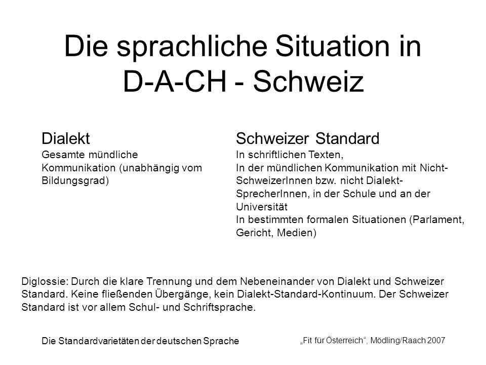 Die Standardvarietäten der deutschen Sprache Fit für Österreich, Mödling/Raach 2007 Die sprachliche Situation in D-A-CH - Schweiz Dialekt Gesamte münd