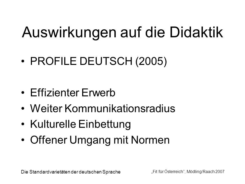 Die Standardvarietäten der deutschen Sprache Fit für Österreich, Mödling/Raach 2007 Auswirkungen auf die Didaktik PROFILE DEUTSCH (2005) Effizienter E