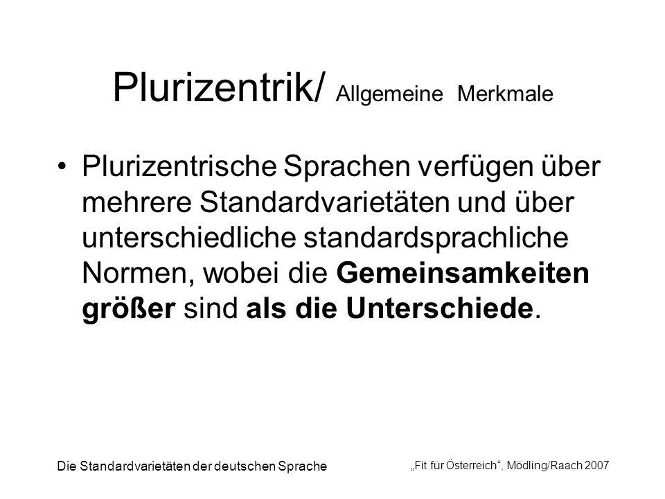 Die Standardvarietäten der deutschen Sprache Fit für Österreich, Mödling/Raach 2007 Plurizentrik/ Allgemeine Merkmale Plurizentrische Sprachen verfüge