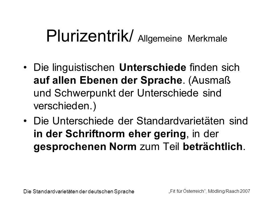 Die Standardvarietäten der deutschen Sprache Fit für Österreich, Mödling/Raach 2007 Plurizentrik/ Allgemeine Merkmale Die linguistischen Unterschiede