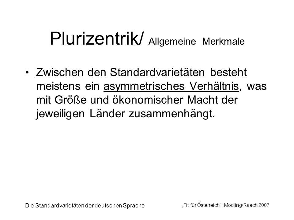 Die Standardvarietäten der deutschen Sprache Fit für Österreich, Mödling/Raach 2007 Plurizentrik/ Allgemeine Merkmale Zwischen den Standardvarietäten