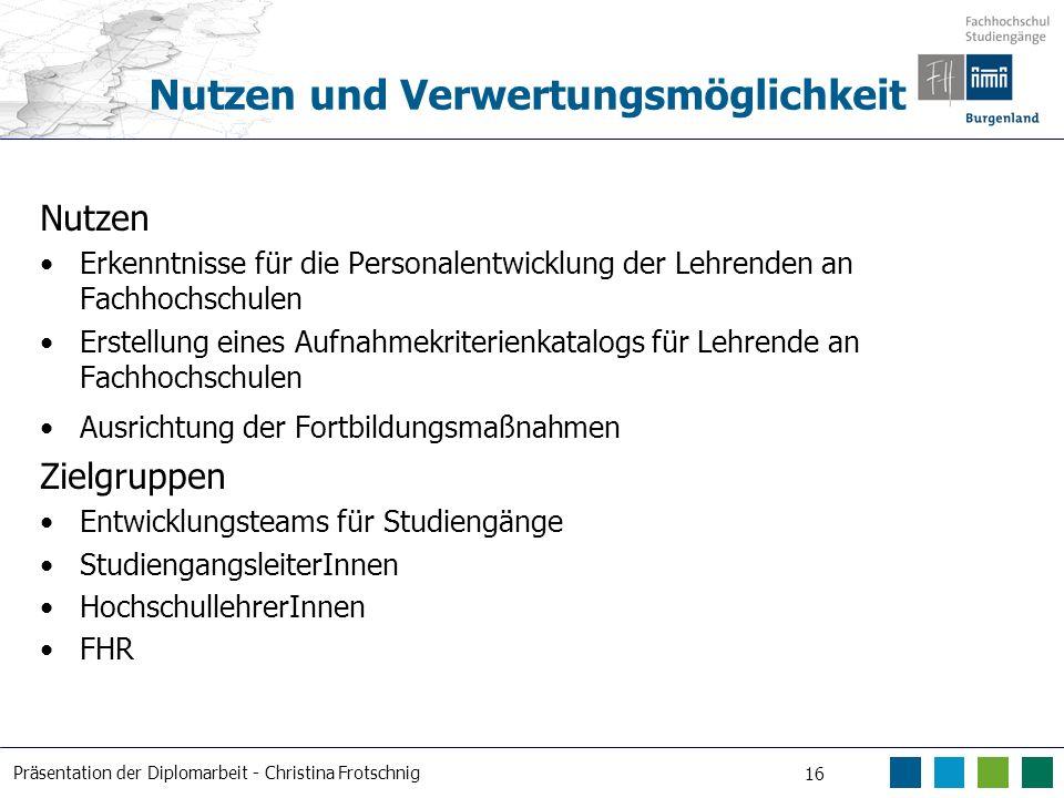Präsentation der Diplomarbeit - Christina Frotschnig 16 Nutzen und Verwertungsmöglichkeit Nutzen Erkenntnisse für die Personalentwicklung der Lehrende